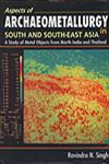 Aspects of Archaeometallurgy in South and South-East Asia A Study of Metal Objects from North India and Thailand,8187566841,9788187566847