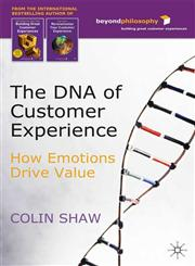 The DNA of Customer Experience How Emotions Drive Value,0230500005,9780230500006