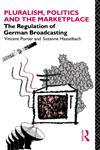 Pluralism, Politics and the Marketplace The Regulation of German Broadcasting,0415053943,9780415053945