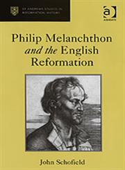 Philip Melanchthon and the English Reformation,0754655679,9780754655671