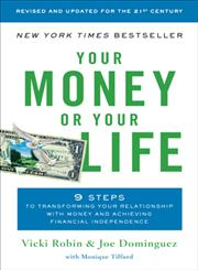 Your Money or Your Life 9 Steps to Transforming Your Relationship with Money and Achieving Financial Independence : Revised and Updated for the 21st Century,0143115766,9780143115762