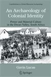 An Archaeology of Colonial Identity Power and Material Culture in the Dwars Valley, South Africa,0306485389,9780306485381