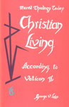Christian Living According to Vatican II : Moral Theology Today Reprint