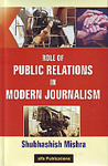 Role of Public Relations in Modern Journalism,9380096585,9789380096582