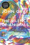 The Silence of Animals On Progress and Other Modern Myths,1846144507,9781846144509
