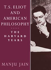 T. S. Eliot and American Philosophy The Harvard Years,052141766X,9780521417662