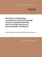 Brief History of Herpetology in the Museum of Vertebrate Zoology, University of California, Berkeley, with a List of Type Specimens of Recent Amphibians and Reptiles,0520238184,9780520238183