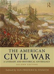 The American Civil War A Literary and Historical Anthology 2nd Edition,041553707X,9780415537070