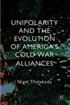 Unipolarity And The Evolution Of America's Cold War Alliances,0230368131,9780230368132