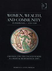 Women, Wealth and Community in Perpignan, c. 1250-1300 Christians, Jews and Enslaved Muslims in a Medieval Mediterranean Town,0754608042,9780754608042