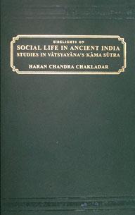 Social Life in Ancient India Studies in Vatsyayana's Kamasutra Reprint Calcutta 1929 Edition,8120605241,9788120605244
