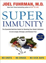 Super Immunity      The Essential Nutrition Guide for Boosting Your Body's Defenses to Live Longer, Stronger, and Disease Free,0062080644,9780062080646