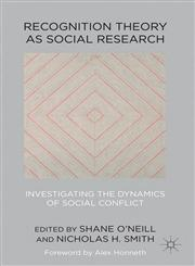 Recognition Theory As Social Research Investigating The Dynamics Of Social Conflict,0230296556,9780230296558
