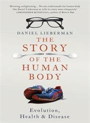 The Story of the Human Body Evolution, Health and Disease,1846143926,9781846143922