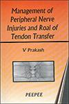 Management of Peripheral Nerve Injuries and Roal of Tendon Transfer 1st Edition,8188867039,9788188867035