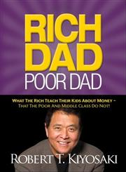 Rich Dad Poor Dad What the Rich Teach Their Kids About Money, That the Poor and Middle Class Do Not! 1st Edition,1612680011,9781612680019
