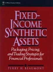 Fixed-Income Synthetic Assets Packaging, Pricing, and Trading Strategies for Financial Professionals,0471551627,9780471551621