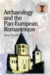 Archeology and the Pan-European Romanesque 1st Edition,0715634348,9780715634349