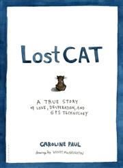 Lost Cat A True Story of Love, Desperation, and GPS Technology 1st Edition,1408835576,9781408835579