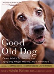 Good Old Dog Expert Advice for Keeping Your Aging Dog Happy, Healthy, and Comfortable,0547662416,9780547662411