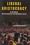 Liberal Aristocracy A Viable Alternative of Democracy 1st Edition,8178354144,9788178354149