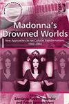 Madonna's Drowned Worlds New Approaches to Her Cultural Transformations, 1983-2003,0754633713,9780754633716