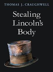 Stealing Lincoln's Body,0674024583,9780674024588