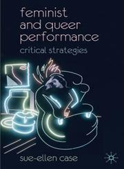 Feminist and Queer Performance Critical Strategies,0230537545,9780230537545