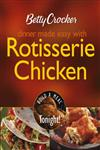 Betty Crocker Dinner Made Easy with Rotisserie Chicken Build a Meal Tonight!,0764570889,9780764570889