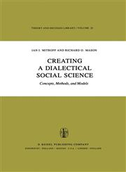 Creating a Dialectical Social Science Concepts, Methods, and Models,9027712689,9789027712684