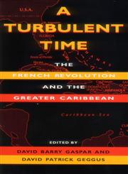 A Turbulent Time The French Revolution and the Greater Caribbean,0253210860,9780253210869