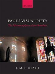 Paul's Visual Piety The Metamorphosis of the Beholder,0199664145,9780199664146