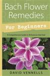 Bach Flower Remedies for Beginners 38 Essences that Heal from Deep Within,0738700479,9780738700472