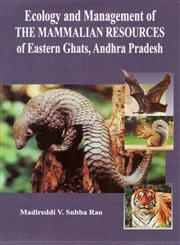 Ecology and Management of the Mammalian Resources of Eastern Ghats, Andhra Pradesh 1st Published,8176467790,9788176467797
