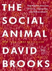 The Social Animal The Hidden Sources of Love, Character, and Achievement,140006760X,9781400067602