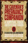 The Caveman's Pregnancy Companion A Survival Guide for Expectant Fathers,140273526X,9781402735264