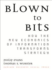Blown to Bits How the New Economics of Information Transforms Strategy 1st Edition,087584877X,9780875848778