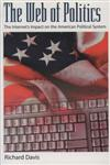The Web of Politics The Internet's Impact on the American Political System,019511485X,9780195114850