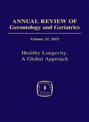 Annual Review of Gerontology and Geriatrics Healthy Longevity Vol. 33,0826109942,9780826109941