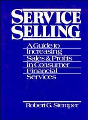 Service Selling A Guide to Increasing Sales and Profits in Consumer Financial Services,0471540307,9780471540304