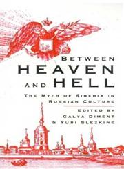 Between Heaven and Hell The Myth of Siberia in Russian Culture,0312060726,9780312060725