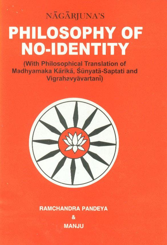 Nagarjuna's Philosophy of No-Identity With Philosophical Translations of the Madhyamaka-Karika, Sunyata-Saptai and Vigrahavyavartani,8178541807,9788178541808