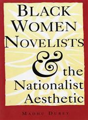 Black Women Novelists and the Nationalist Aesthetic,0253208556,9780253208552
