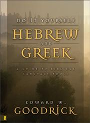 Do-it-yourself Hebrew and Greek A Guide to Biblical Language Tools,0310417414,9780310417415