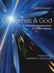 Of Games and God A Christian Exploration of Video Games,1587433257,9781587433252