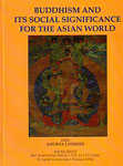 Buddhism and its Social Significance for the Asian World Proceedings of the First International Conference of the Centre for Buddhist Studies 2007 1st Published,8190821253,9788190821254