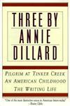 Three by Annie Dillard The Writing Life, An American Childhood, Pilgrim at Tinker Creek,0060920645,9780060920647