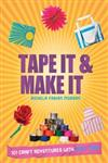 Tape It and Make It 101 Craft Adventures with Duct Tape,1844489124,9781844489121