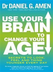 Use Your Brain to Change Your Age Secrets to Look, Feel and think Younger Every Day,0749958243,9780749958244