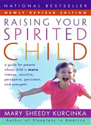Raising Your Spirited Child A Guide for Parents Whose Child is More Intense, Sensitive, Perceptive, Persistent, and Energetic Revised Edition,0060739665,9780060739669